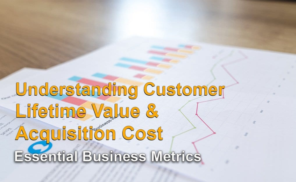 Understanding Your Customer Lifetime Value and Acquisition Cost