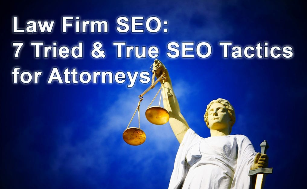 Law Firm SEO: 7 Tried & True SEO Tactics for Attorneys